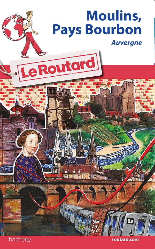 Guide du Routard Moulins, Pays de Bourbon