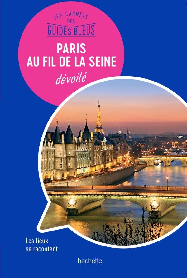 Les carnets des Guides Bleus : Paris au fil de la Seine dévoilé
