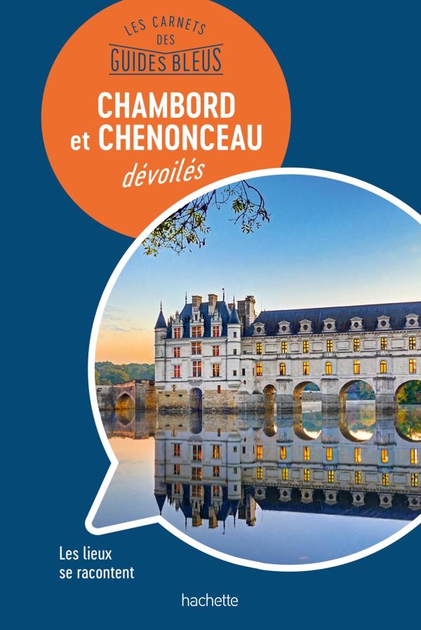 Les carnets des Guides Bleus : Chambord et Chenonceau dévoilés