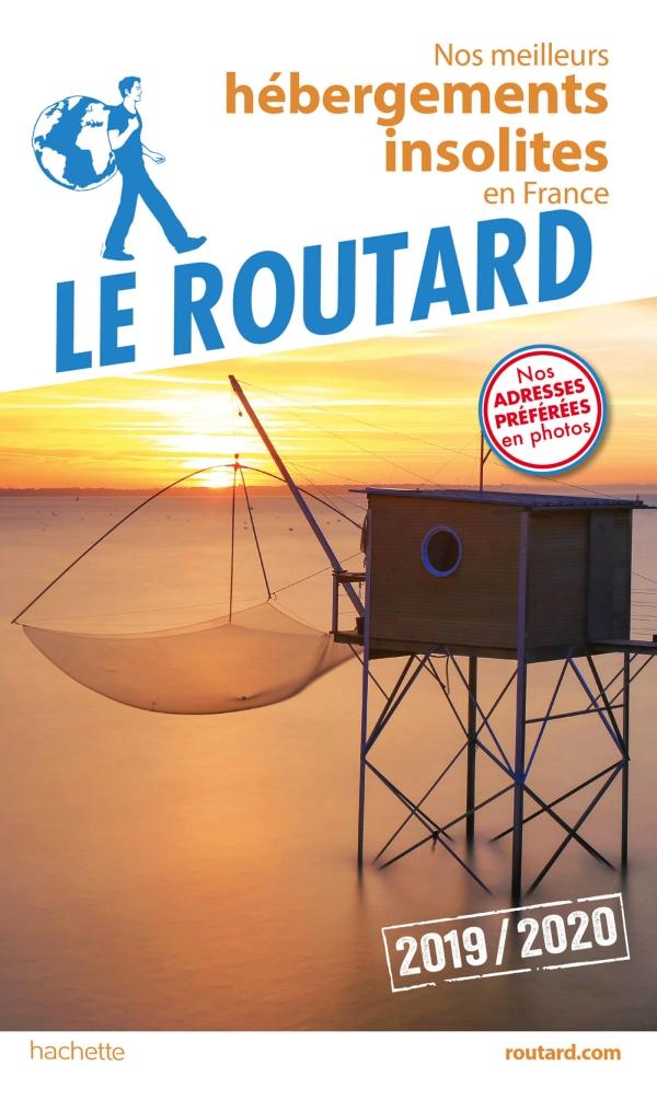 Guide du Routard Nos meilleurs hébergements insolites en France 2019/20