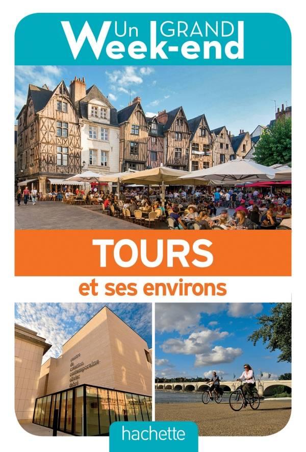 Un Grand Week-End à Tours et environs. Le guide