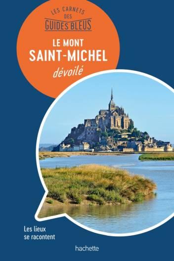 Le Mont Saint-Michel : les carnets des Guides Bleus
