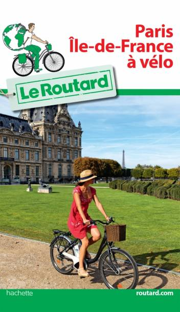 Guide du Routard Paris Île de France à vélo