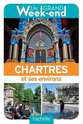 Guide Un Grand Week-end à Chartres et ses environs
