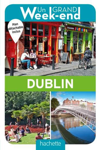 Un Grand Week-End à Dublin. Le guide