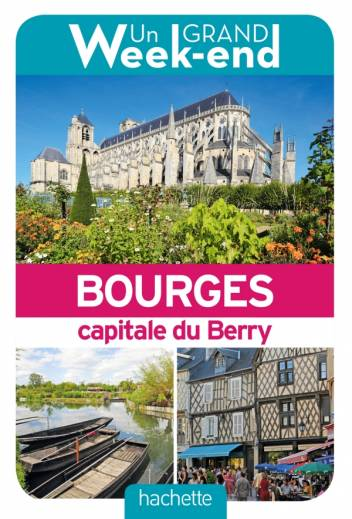 Guide Un Grand Week-end à Bourges