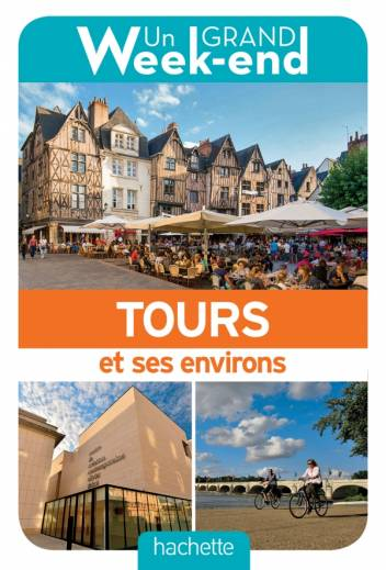 Guide Un Grand Week-end à Tours et environs