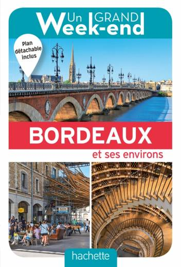 Un Grand Week-end à Bordeaux. Le guide