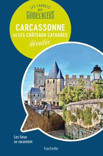 Les Carnets des Guides Bleus : Carcassonne et les Châteaux cathares dévoilé