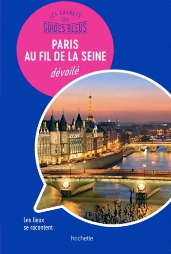 Paris au fil de la Seine : les Carnets des Guides Bleus