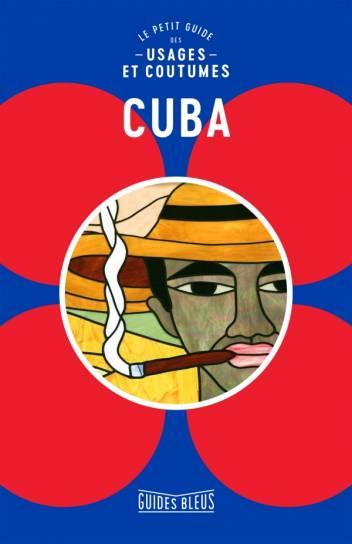 Cuba : le petit guide des usages et coutumes
